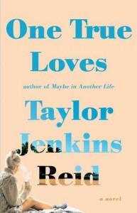 One True Loves: A Novel - Taylor Jenkins Reid