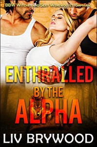 Enthralled by the Alpha: BBW Witches and Sexy Werewolves (Sexy BBW Pagan Holidays Book 5) - Liv Brywood