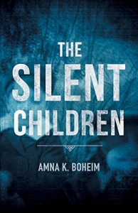 The Silent Children - Amna K. Boheim