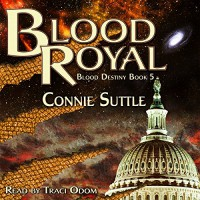 Blood Royal: Blood Destiny, Book 5 - Connie Suttle, Connie Suttle, Traci Odom