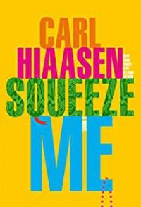 Squeeze Me - Carl Hiaasen