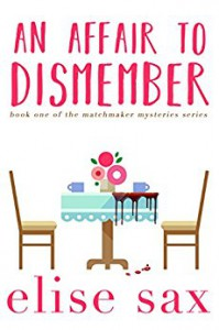 An Affair to Dismember (Matchmaker Mysteries Book 1) - Elise Sax