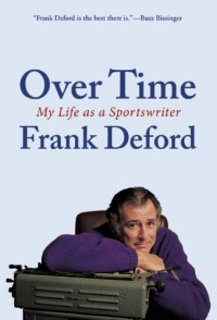 Over Time: My Life as a Sportswriter - Frank Deford