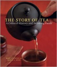 The Story of Tea: A Cultural History and Drinking Guide - Mary Lou Heiss
