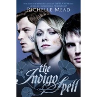 The Indigo Spell (Bloodlines, #3) - Richelle Mead