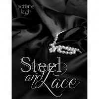 Steel and Lace (Lace, #1) - Adriane Leigh