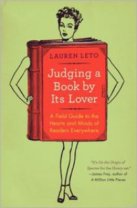 Judging a Book by Its Lover: A Field Guide to the Hearts and Minds of Readers Everywhere -