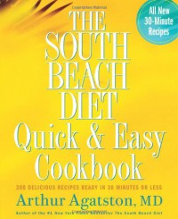 The South Beach Diet Quick and Easy Cookbook: 200 Delicious Recipes Ready in 30 Minutes or Less - Arthur Agatston
