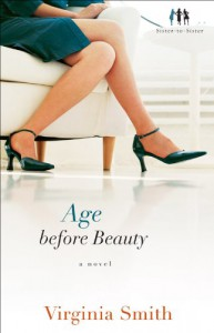 Age before Beauty (Sister-to-Sister Book #2): A Novel - Virginia Smith