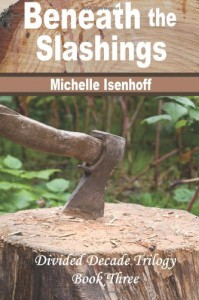 Beneath the Slashings (Divided Decade Trilogy, #3) - Michelle Isenhoff