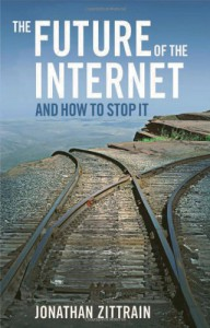 The Future of the Internet--And How to Stop It - Jonathan Zittrain