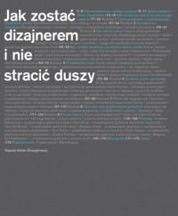 Jak zostać dizajnerem i nie stracić duszy - Dariusz Żukowski, Adrian Shaughnessy