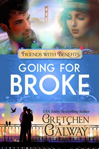 Going for Broke: Oakland Hills Friends to Lovers Romanic Comedy (Friends with Benefits) - Lucy Riot, Gretchen Galway