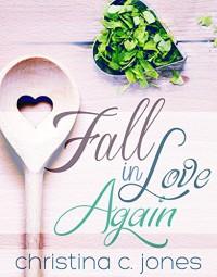 Fall In Love Again (Serendipitous Love Book 3) - Christina C Jones