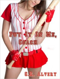 Put It In Me, Coach (Domination Manipulation First Time Erotica) - C.R. Alvery