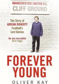 Forever Young: The Story of Adrian Doherty, Football's Lost Genius - Kay Oliver Lewis