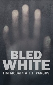 Bled White (Awake in the Dark Book 2) - Tim McBain, L.T. Vargus