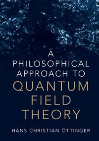 A Philosophical Approach to Quantum Field Theory - Hans Christian Öttinger