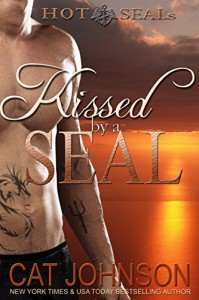 Kissed by a SEAL: Hot SEALs - Cat Johnson
