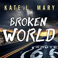 Broken World: Broken World, Book 1 - Kate L. Mary, Hillary Huber