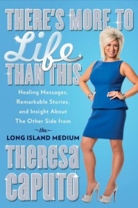 There's More to Life Than This: Healing Messages, Remarkable Stories, and Insight About the Other Side from the Long Island Medium - Theresa Caputo