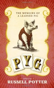Pyg: The Memoirs of a Learned Pig - Russell A. Potter