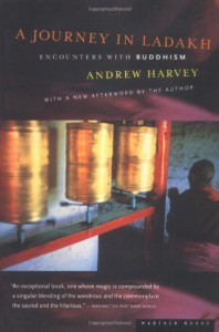 A Journey in Ladakh: Encounters with Buddhism - Andrew Harvey