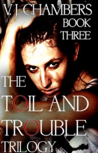 The Toil and Trouble Trilogy: Book Three - V.J. Chambers