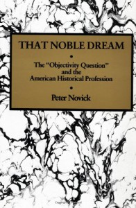 That Noble Dream: The 'Objectivity Question' and the American Historical Profession (Ideas in Context) - Peter Novick