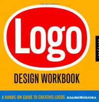 Logo Design Workbook - Sean Adams, Noreen Morioka, Terry Lee Stone, Jennifer Hopkins
