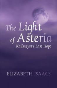 The Light of Asteria: Kailmeyra's Last Hope - Elizabeth Isaacs