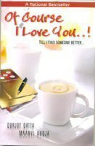 Of Course I Love You...! Till I Find Someone Better... - Durjoy Datta, Maanvi Ahuja