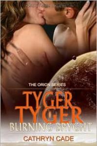 Tyger, Tyger Burning Bryght - Cathryn Cade