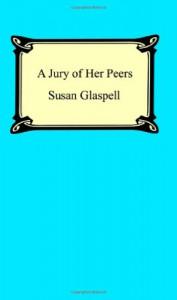 A Jury of Her Peers - Susan Glaspell