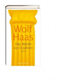 Das Wetter vor 15 Jahren - Wolf Haas