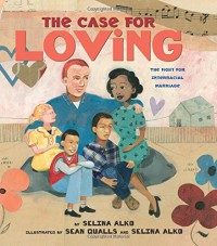 The Case for Loving: The Fight for Interracial Marriage - Selina Alko, Selina Alko, Sean Qualls