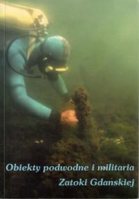 Obiekty podwodne i militaria Zatoki Gdańskiej - Antoni Komorowski