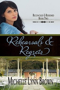 Rehearsals and Regrets (Reconciled and Redeemed Book 2) - Michelle Lynn Brown