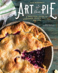 Art of the Pie: A Practical Guide to Homemade Crusts, Fillings, and Life - Kate McDermott, Andrew Scrivani