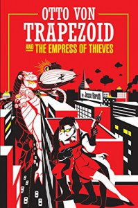 Otto Von Trapezoid and the Empress of Thieves - Jesse Baruffi