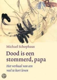 Dood is een stommerd, papa. - Michael Schophaus