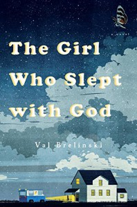 The Girl Who Slept with God: A Novel - Val Brelinski
