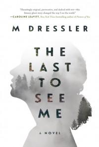 The Last to See Me: A Novel - M Dressler