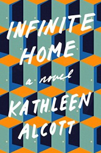 Infinite Home: A Novel - Kathleen Alcott