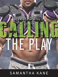 Calling the Play (Birmingham Rebels) - Samantha Kane