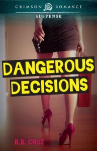 Dangerous Decisions  - B.B. Cruz