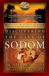 Discovering the City of Sodom: The Fascinating, True Account of the Discovery of the Old Testament's Most Infamous City - Steven Collins Phd, Latayne C. Scott