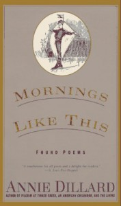 Mornings Like This: Found Poems - Annie Dillard