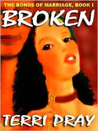 Broken (The Bonds of Marriage Trilogy #1) - Terri Pray
