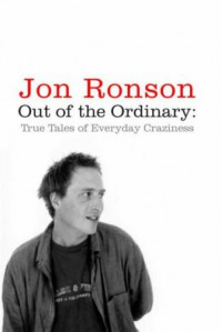 Out of the Ordinary True Tales of Everyday Craziness - Jon Ronson